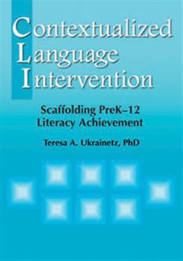 Contextualized Language Intervention: Scaffolding PreK–12 Literacy Achievement By Teresa A. Ukrainetz