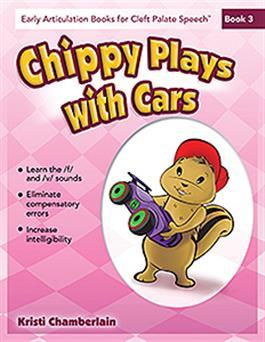 Early Articulation Books for Cleft Palate Speech: Chippy Plays With Cars by Kristi Chamberlain