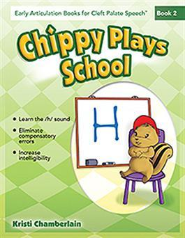 Early Articulation Books for Cleft Palate Speech: Chippy Plays School by Kristi Chamberlain