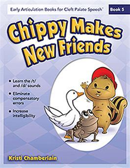 Early Articulation Books for Cleft Palate Speech: Chippy Makes New Friends by Kristi Chamberlain