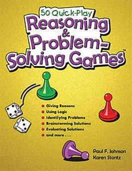 50 Quick-Play Reasoning & Problem-Solving Games by Paul F. Johnson & Karen Stontz