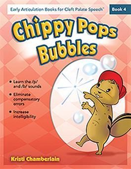 Early Articulation Books for Cleft Palate Speech: Chippy Pops Bubbles by Kristi Chamberlain