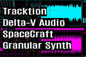 TEST SERIES Tracktion Delta-V Audio SpaceCraft Granular Synth