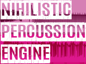 NIHILISTIC PERCUSSION ENGINE