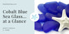 Cobalt Blue Sea Glass… at a Glance