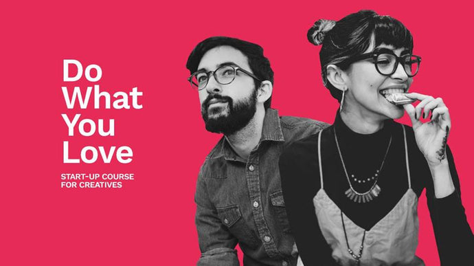 Do what you love - Start-up course for Creatives