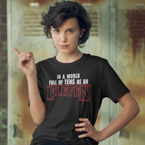 """In a world full of tens be an ELEVEN"" T shirt"
