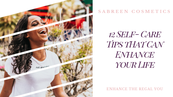 12 Self-Care Tips That Can Enhance Your Life