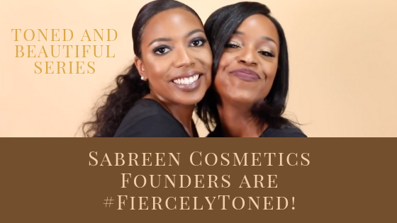 Toned and Beautiful Series featuring Sabreen Cosmetics