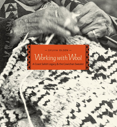 Working with Wool: A Coast Salish Legacy + The Cowichan Sweater