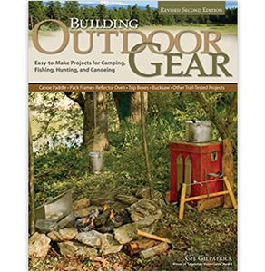 Building Outdoor Gear: Easy-to-Make Projects for Camping, Fishing, Hunting and Canoeing