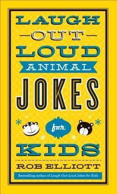 Laugh-Out-Loud Animal Jokes for Kids By Rob Elliott