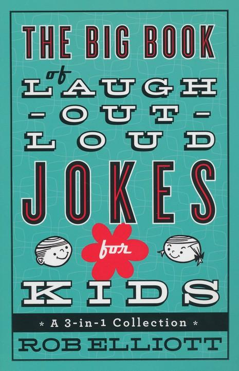 The Big Book of Laugh-Out-Loud Jokes for Kids: A 3-in-1 Collection by Rob Elliott