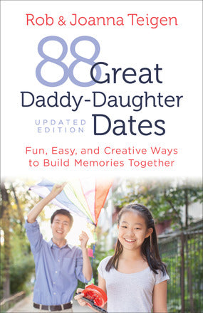 88 Great Daddy-Daughter Dates: Updated Version by Rob and Joanna Teigen (PRE-ORDER)