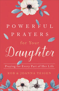 Powerful Prayers for Your Daughter: Praying for Every Part of Her Life