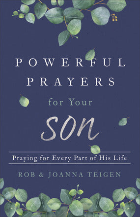 Powerful Prayers for Your Son: Praying for Every Part of His Life