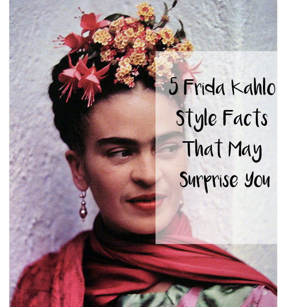 5 Frida Kahlo Style Facts That May Surprise You