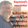 Subscribe to Raymond Helgeson's newsletter for monthly art merchandise giveaways