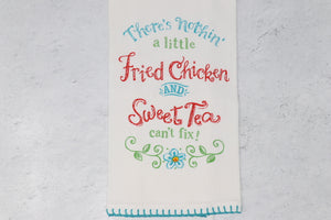 Flour Sack Towel - There's Nothin' a Little Fried Chicken and Sweet Tea can't fix!