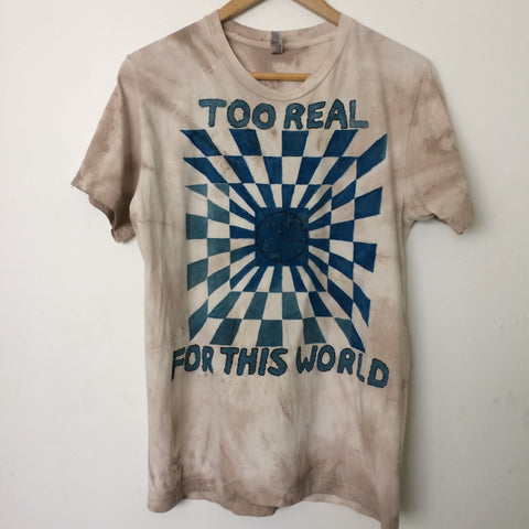 Too Real Hand Painted and Hand Dyed One of a Kind Tshirt