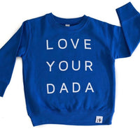 LOVE YOUR DADA- SWEATSHIRT
