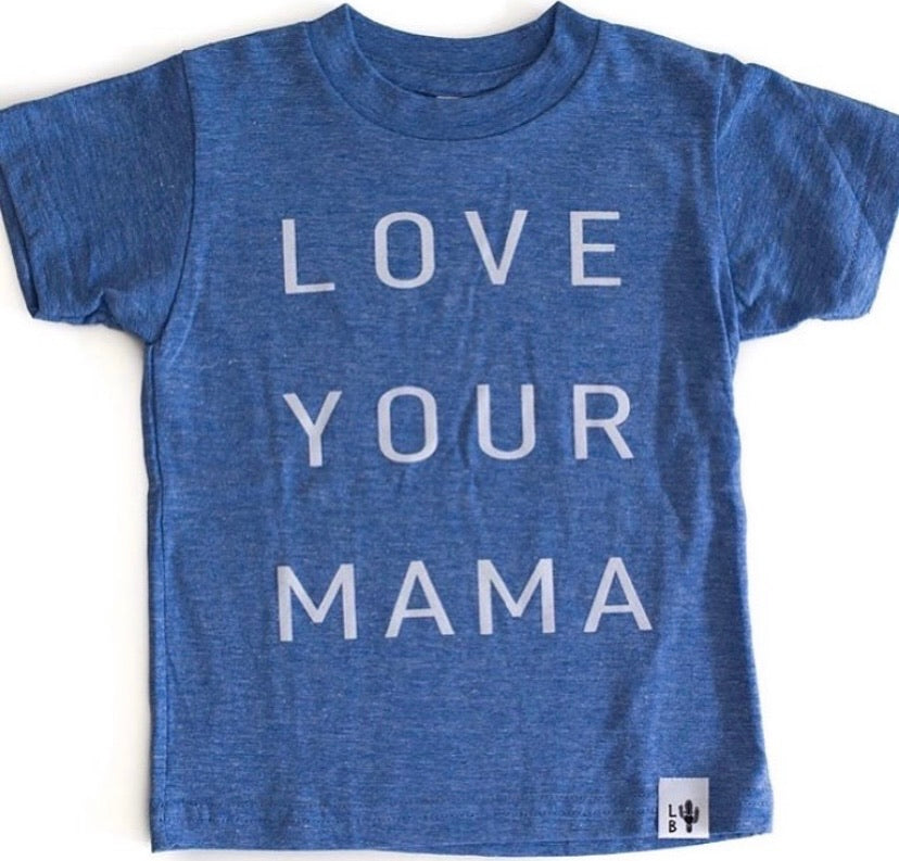 LOVE YOUR MAMA - T-SHIRT