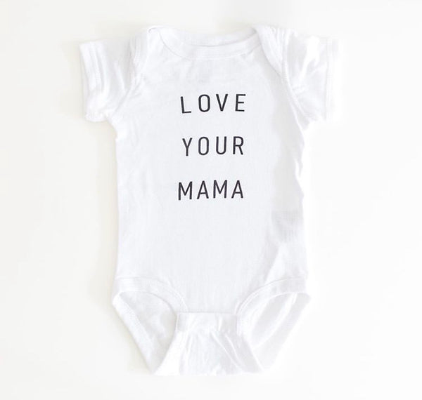 LOVE YOUR MAMA - ONESIE