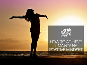 Achieving and Maintaining a Positive Mindset