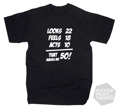 Funny Fifty Birthday Look Feel Act 50th Joke Present T-Shirt