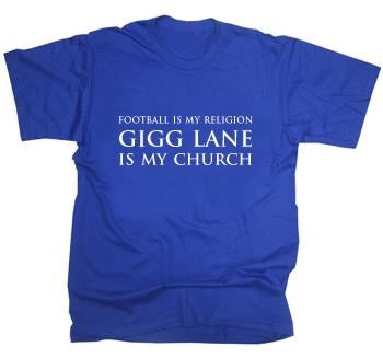 Football Is My Religion - Gigg Lane is My Church T-Shirt