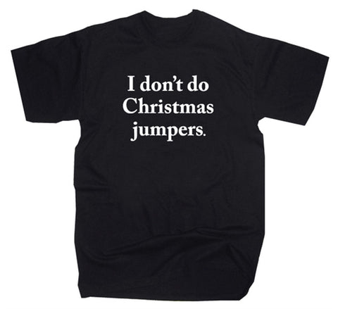 Funny 'I Don't Do Christmas Jumpers' T-Shirt
