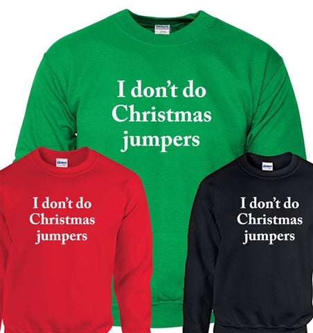 Funny 'I Don't Do Christmas Jumpers' Sweatshirt
