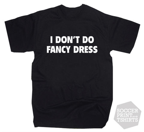 Funny 'I Don't Do Fancy Dress' Halloween Costume T-Shirt