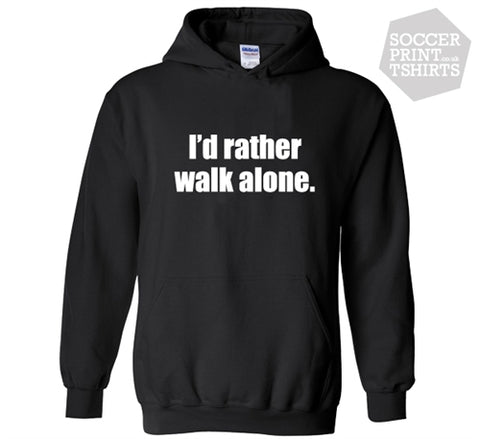 Funny I'd Rather Walk Alone Football Anti Liverpool Hoody