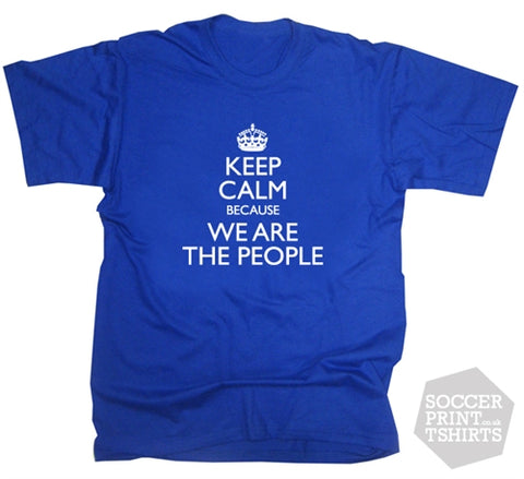 Keep Calm Because We Are The People Rangers T Shirt