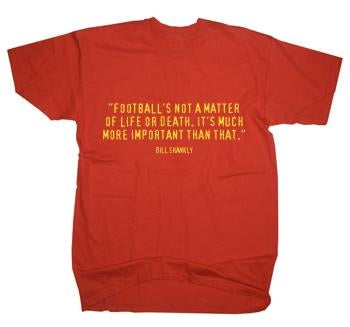 Liverpool Bill Shankly 'Life and Death' Quote T-Shirt