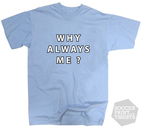 Funny Mario Balotelli Why Always Me Man City T-Shirt