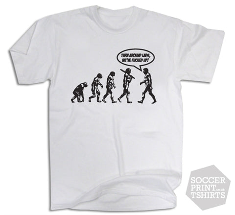 Evolution of a Man Turn Around We've F*cked Up T-Shirt