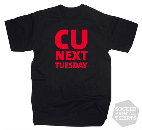 Funny C U Next Tuesday C*NT Joke T-Shirt
