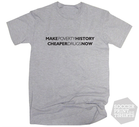 Shameless Make Poverty History Cheaper Drugs Now T-Shirt