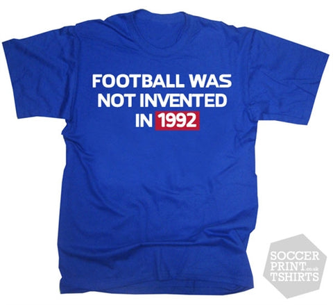 Football Was Not Invented In 1992 Against Modern Football T-Shirt
