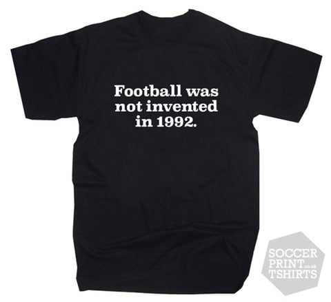 Football Was Not Invented In 1992 Text T-Shirt