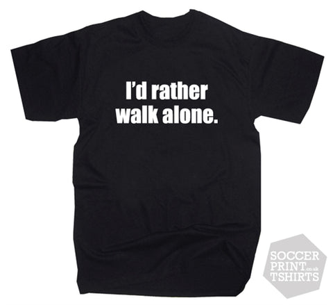 I'd Rather Walk Alone Funny Anti Liverpool T Shirt