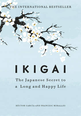 Ikigai: The Japanese secret to a long and happy life