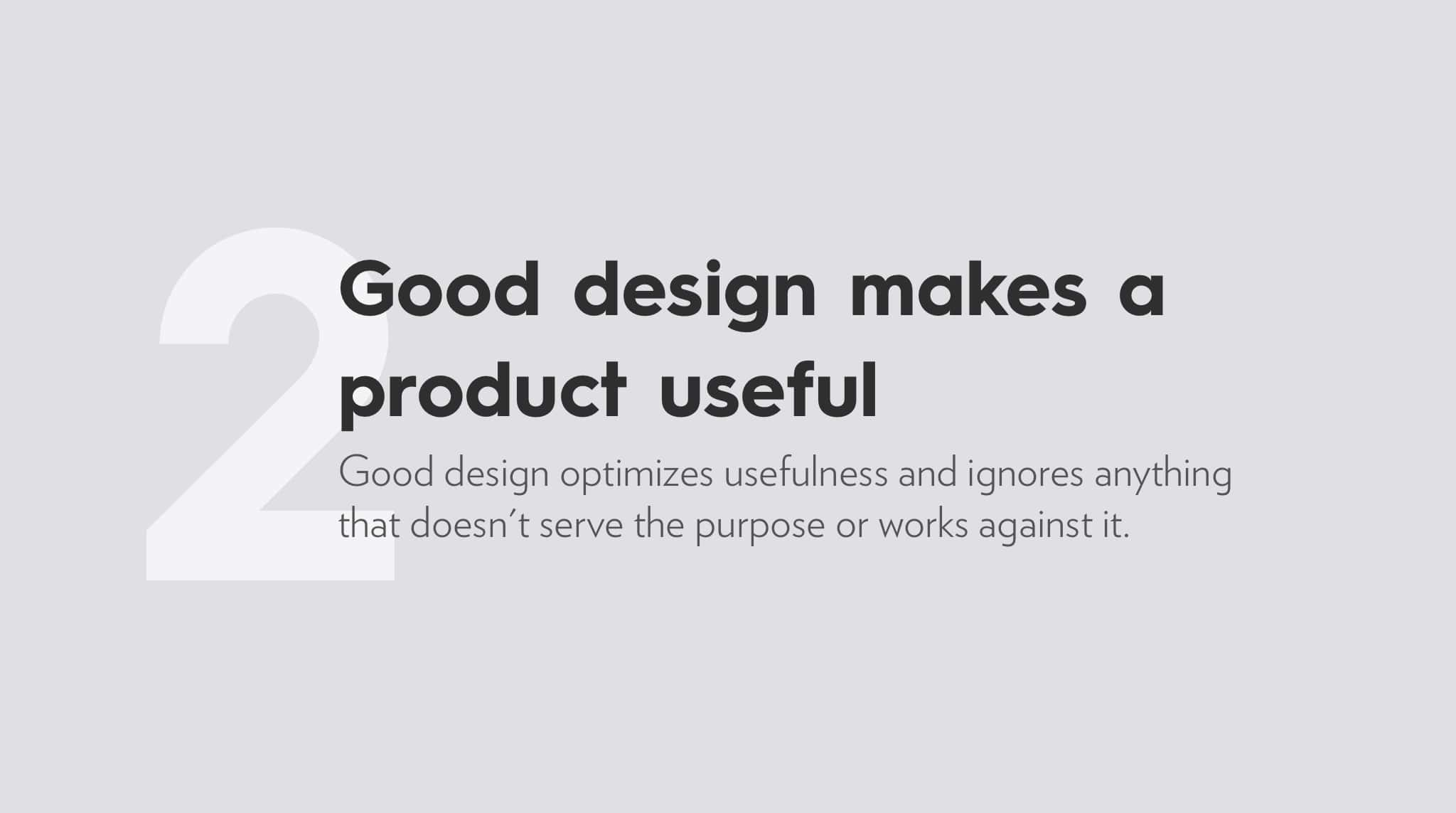 Ten Principles For Good Design by Dieter Rams, good design makes a product useful.