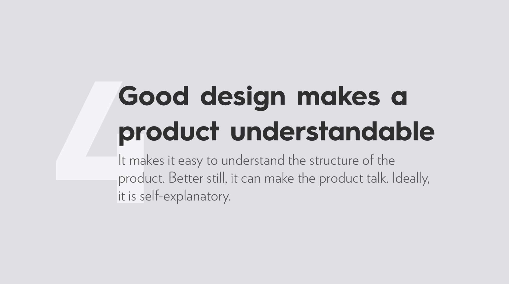 Ten Principles For Good Design by Dieter Rams, good design makes a product understandable.