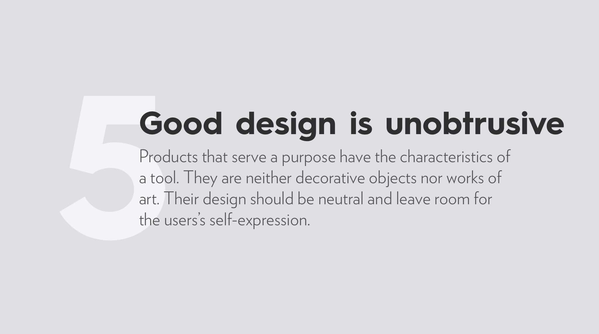 Ten Principles For Good Design by Dieter Rams, good design is unobtrusive.