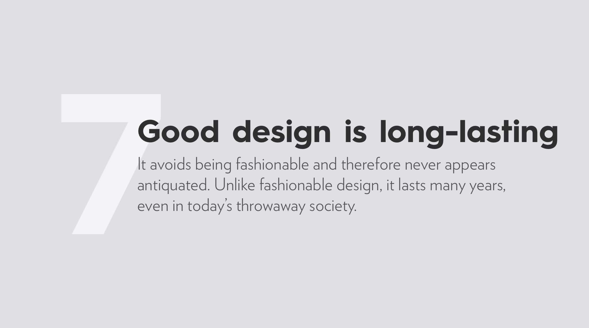 Ten Principles For Good Design by Dieter Rams, good design is long-lasting.