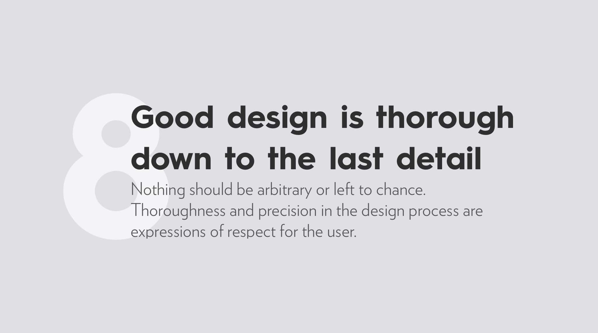 Ten Principles For Good Design by Dieter Rams, good design is thorough down to the last detail.