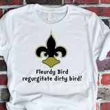 Fleurdy Bird Regurgitate Dirty Bird T Shirt